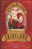 The Girl Who Circumnavigated Fairyland in a Ship of Her Own Making (Fairyland #1) by Catherynne M. Valente