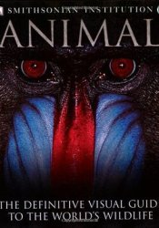 Animal: The Definitive Visual Guide to the World's Wildlife Pdf Book