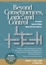 Beyond Consequences, Logic, and Control: A Love-Based Approach to Helping Attachment-Challenged Children With Severe Behaviors, Volume 1 Pdf Book