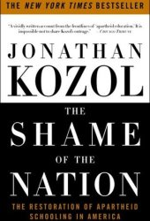 The Shame of the Nation: The Restoration of Apartheid Schooling in America Pdf Book