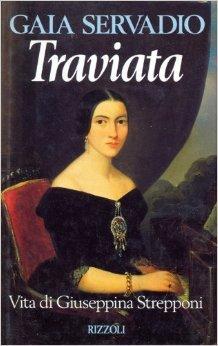 The Real Traviata: Biography of Giuseppina Strepponi, Wife of Giuseppe Verdi