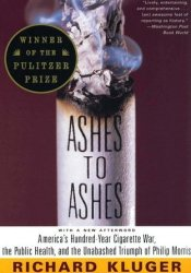 Ashes to Ashes: America's Hundred-Year Cigarette War, the Public Health, and the Unabashed Triumph of Philip Morris Pdf Book