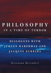 Philosophy in a Time of Terror: Dialogues with Jürgen Habermas and Jacques Derrida Pdf Book