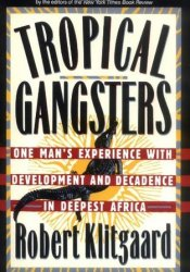 Tropical Gangsters: One Man's Experience with Development and Decadence in Deepest Africa Pdf Book
