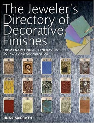The Jeweler's Directory of Decorative Finishes: From Enameling and Engraving to Inlay and Granulation