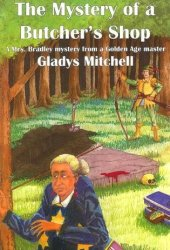 The Mystery of a Butcher's Shop (Mrs. Bradley, #2)