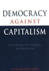 Democracy Against Capitalism: Renewing Historical Materialism Pdf Book