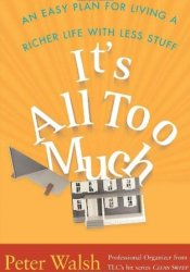 It's All Too Much: An Easy Plan for Living a Richer Life with Less Stuff Pdf Book