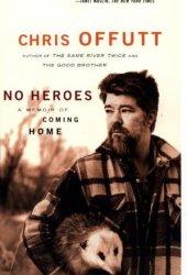 No Heroes: A Memoir of Coming Home Pdf Book
