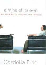 A Mind of Its Own: How Your Brain Distorts and Deceives Pdf Book