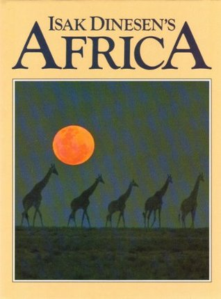 Isak Dinesen's Africa: Images of the Wild Continent from the Writer's Life and Words