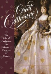 Great Catherine: The Life of Catherine the Great, Empress of Russia Book by Carolly Erickson