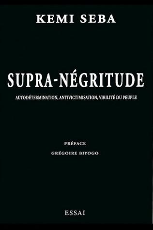 Supra-négritude - Autodétermination, Antivictimisation, Virité du peuple
