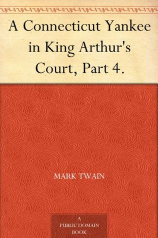 A Connecticut Yankee in King Arthur's Court, Part 4.