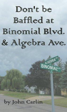 Don't be Baffled at Binomial Blvd. & Algebra Ave.