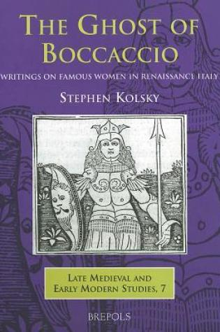 Ghost Of Boccaccio: Writings On Famous Women In Renaissance Italy (Late Medieval And Early Modern Studies) (Late Medieval And Early Modern Studies 7) Book Pdf ePub