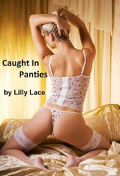 Caught In Panties (Forced Feminization Fiction)