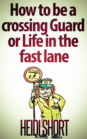 How to be a Crossing Guard or Life in the fast lane.