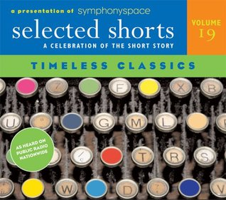Selected Shorts. A Celebration of the Short Story: Timeless Classics
