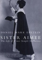 Sister Aimee: The Life of Aimee Semple McPherson Pdf Book