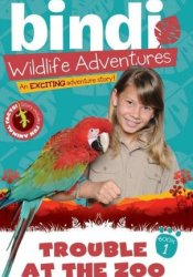 Trouble at the Zoo (Bindi Wildlife Adventures, #1) Pdf Book
