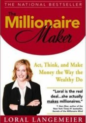 The Millionaire Maker: Act, Think, and Make Money the Way the Wealthy Do Book by Loral Langemeier