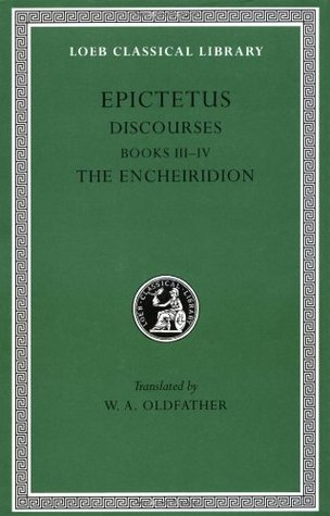 Discourses, Books 3-4. The Enchiridion (Loeb Classical Library #218)