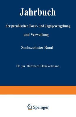 Jahrbuch Der Preussischen Forst- Und Jagdgesetzgebung Und Verwaltung: Sechszehnter Band