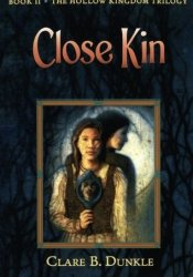 Close Kin (The Hollow Kingdom Trilogy, #2) Pdf Book