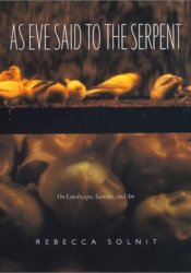 As Eve Said to the Serpent: On Landscape, Gender, and Art Pdf Book