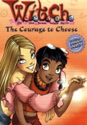 The Courage to Choose (W.I.T.C.H. Chapter Books, #15) Pdf Book