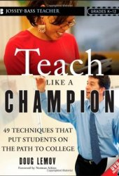 Teach Like a Champion: 49 Techniques that Put Students on the Path to College Pdf Book