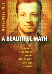 A Beautiful Math: John Nash, Game Theory, and the Modern Quest for a Code of Nature Pdf Book