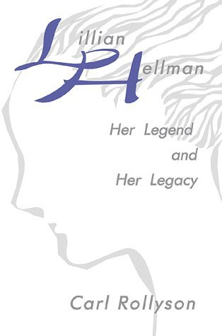 Lillian Hellman: Her Legend and Her Legacy by Carl Rollyson