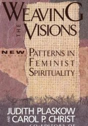 Weaving the Visions: New Patterns in Feminist Spirituality Pdf Book
