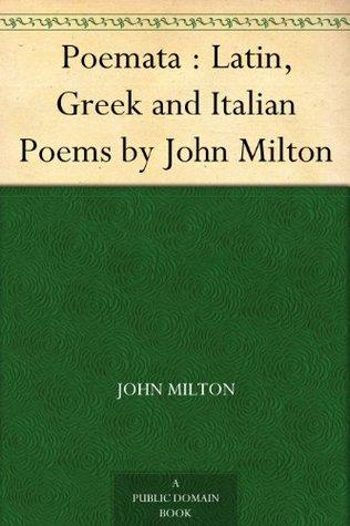 Poemata : Latin, Greek and Italian Poems by John Milton