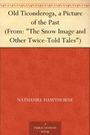 "Old Ticonderoga, a Picture of the Past (From: ""The Snow Image and Other Twice-Told Tales"")"