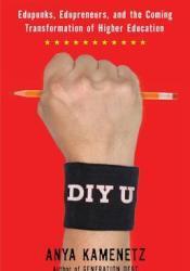 DIY U: Edupunks, Edupreneurs, and the Coming Transformation of Higher Education Pdf Book