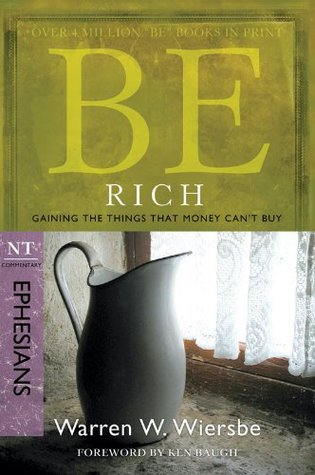 Be Rich (Ephesians) : Gaining the Things That Money Can't Buy