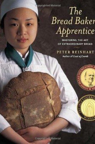The Bread Baker's Apprentice: Mastering the Art of Extraordinary Bread Book Pdf ePub