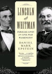 Lincoln and Whitman: Parallel Lives in Civil War Washington Pdf Book
