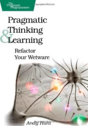 Pragmatic Thinking and Learning: Refactor Your Wetware Pdf Book