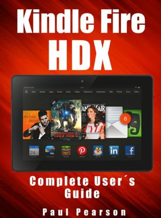 Kindle Fire HDX User's Manual: The Ultimate Guide to Mastering Your Tablet