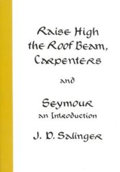 Raise High the Roof Beam, Carpenters & Seymour: An Introduction Pdf Book