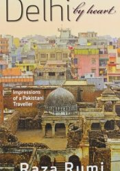 Delhi By Heart: Impressions of a Pakistani Traveller Pdf Book
