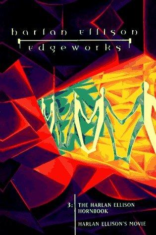 The Harlan Ellison Hornbook / Harlan Ellison's Movie (Edgeworks, #3)