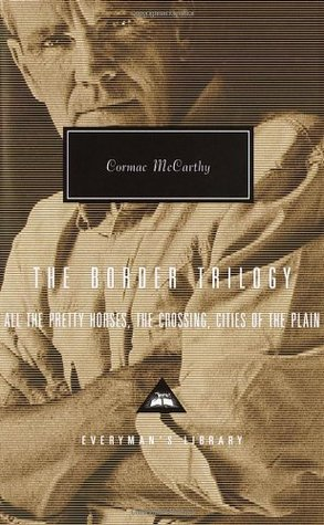 The Border Trilogy: All the Pretty Horses, The Crossing, Cities of the Plain