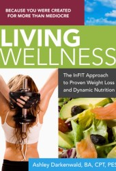 Living Wellness: The inFIT Approach to Proven Weight Loss and Dynamic Nutrition