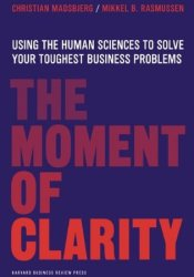 The Moment of Clarity: Using the Human Sciences to Solve Your Toughest Business Problems Book by Christian Madsbjerg