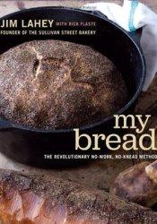 My Bread: The Revolutionary No-Work, No-Knead Method Pdf Book